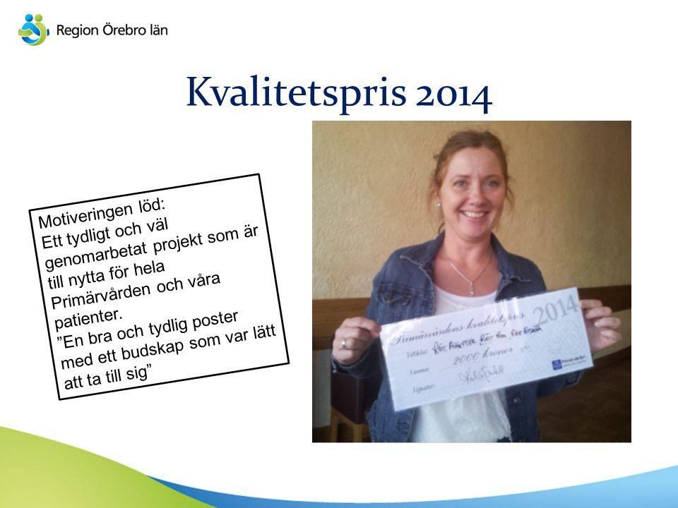 Kvalitetspris 2014 Motiveringen löd: Ett tydligt och väl genomarbetat projekt som är till nytta för hela Primärvården och våra patienter.