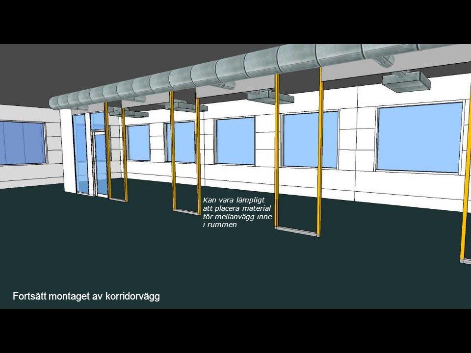 Fortsätt montaget av korridorvägg Kan vara lämpligt att placera material för mellanvägg inne i rummen