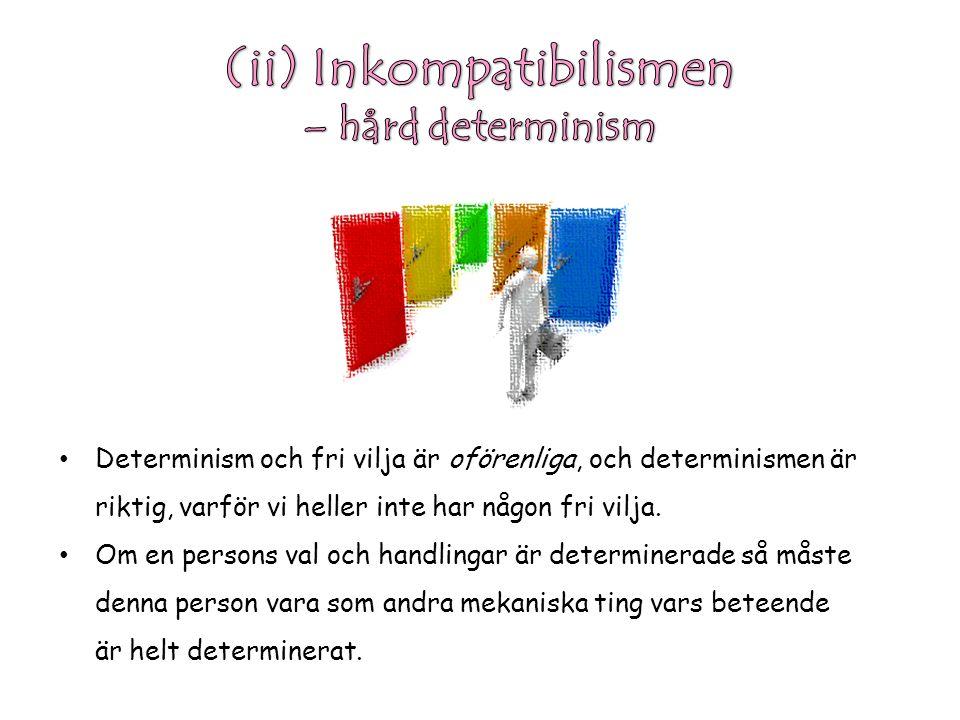 Determinism och fri vilja är oförenliga, och determinismen är riktig, varför vi heller inte har någon fri vilja.