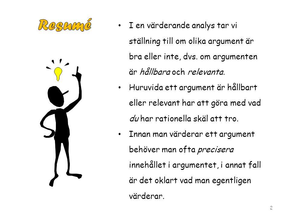 I en värderande analys tar vi ställning till om olika argument är bra eller inte, dvs.