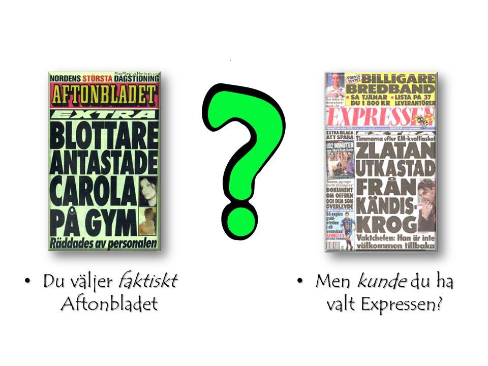 Du väljer faktiskt Aftonbladet Du väljer faktiskt Aftonbladet Men kunde du ha valt Expressen.