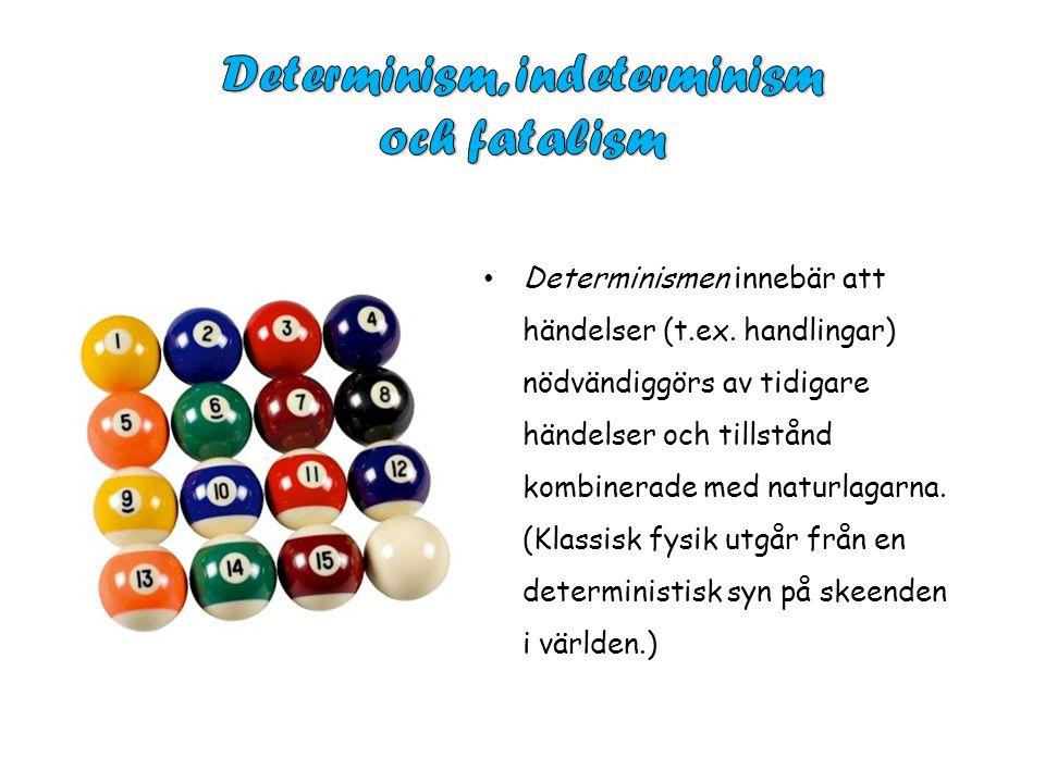 Determinismen innebär att händelser (t.ex.