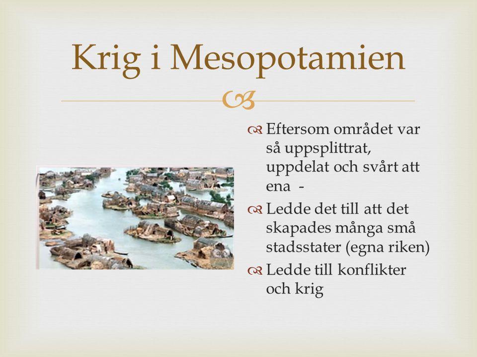  Krig i Mesopotamien  Eftersom området var så uppsplittrat, uppdelat och svårt att ena -  Ledde det till att det skapades många små stadsstater (eg