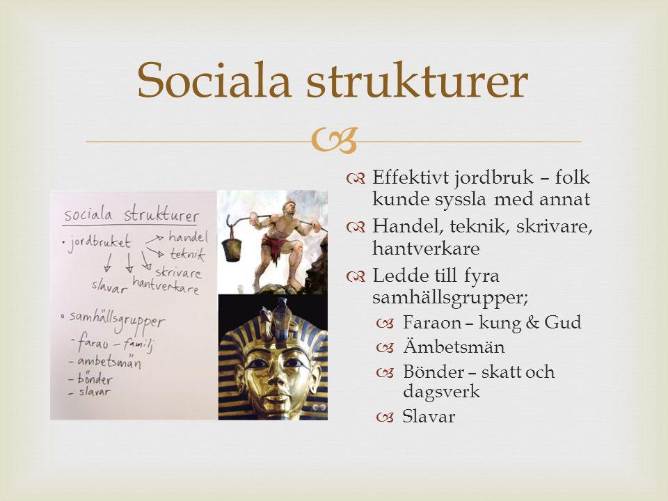  Sociala strukturer  Effektivt jordbruk – folk kunde syssla med annat  Handel, teknik, skrivare, hantverkare  Ledde till fyra samhällsgrupper;  F