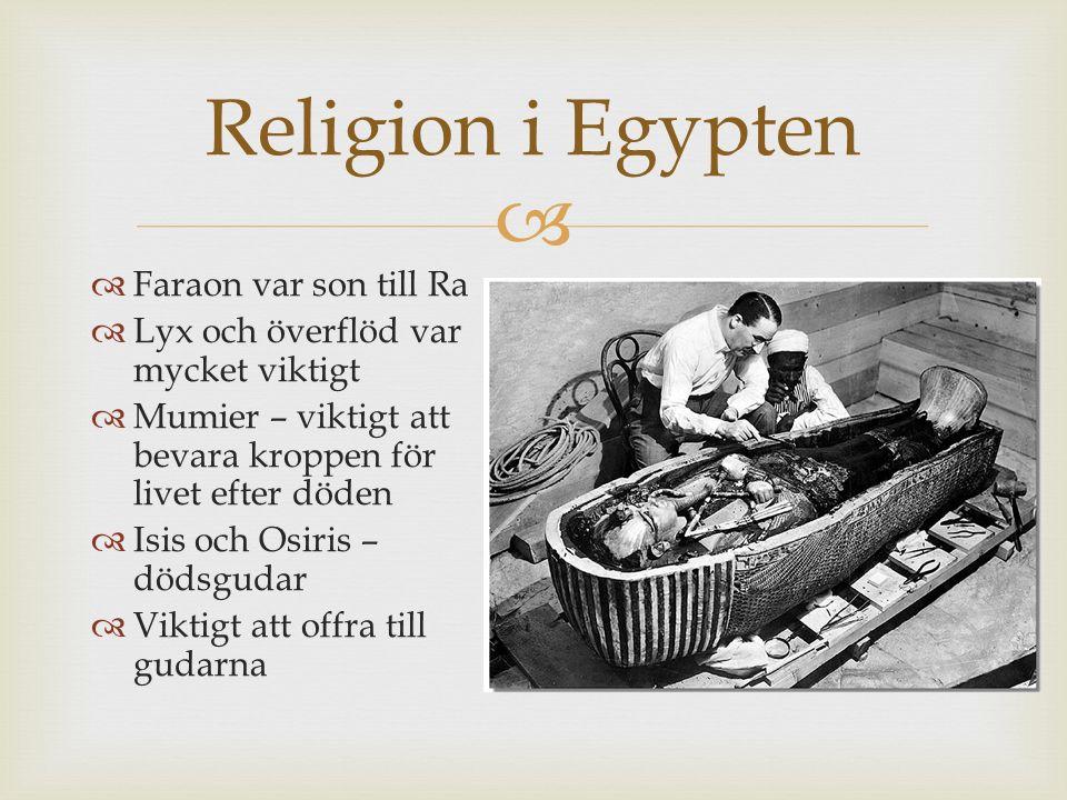  Religion i Egypten  Faraon var son till Ra  Lyx och överflöd var mycket viktigt  Mumier – viktigt att bevara kroppen för livet efter döden  Isis