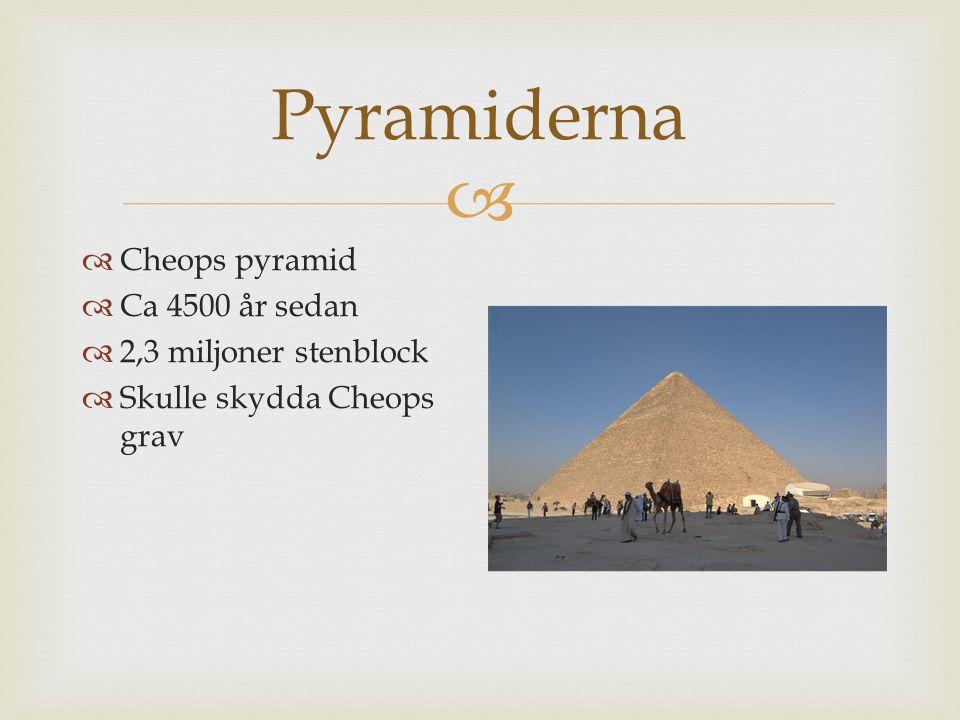  Pyramiderna  Cheops pyramid  Ca 4500 år sedan  2,3 miljoner stenblock  Skulle skydda Cheops grav