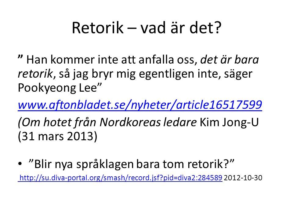 """Retorik – vad är det? """" Han kommer inte att anfalla oss, det är bara retorik, så jag bryr mig egentligen inte, säger Pookyeong Lee"""" www.aftonbladet.se"""