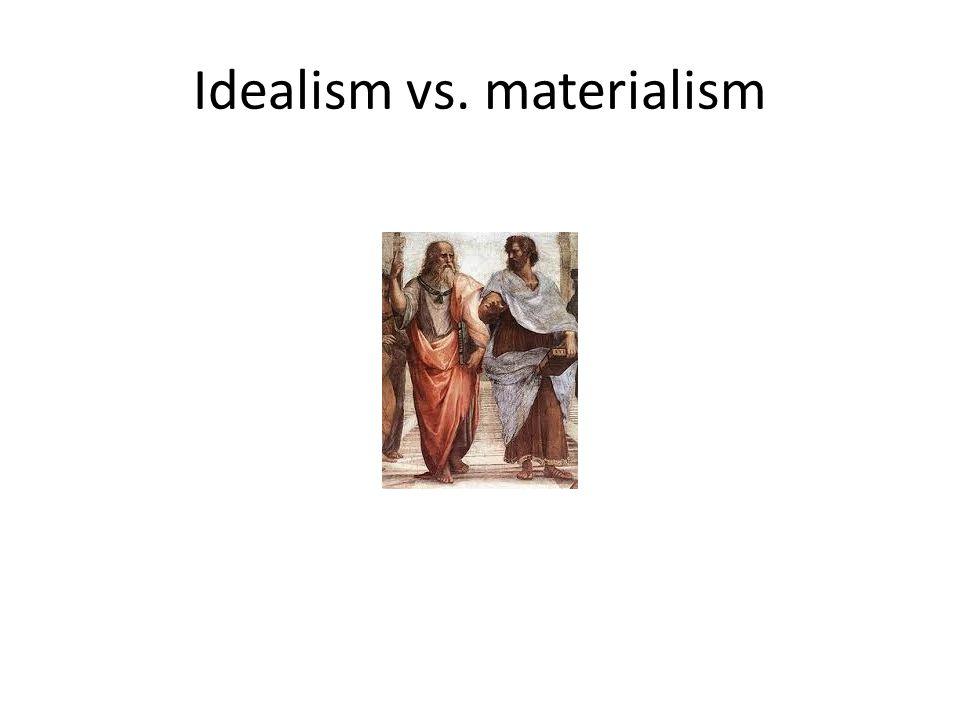 Idealism vs. materialism