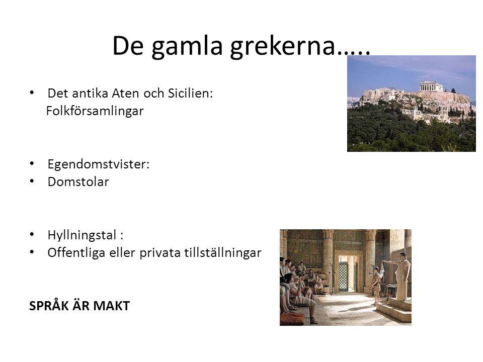 De gamla grekerna….. Det antika Aten och Sicilien: Folkförsamlingar Egendomstvister: Domstolar Hyllningstal : Offentliga eller privata tillställningar