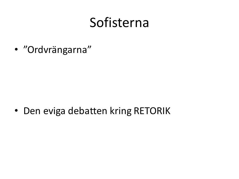 Sofisterna Ordvrängarna Den eviga debatten kring RETORIK