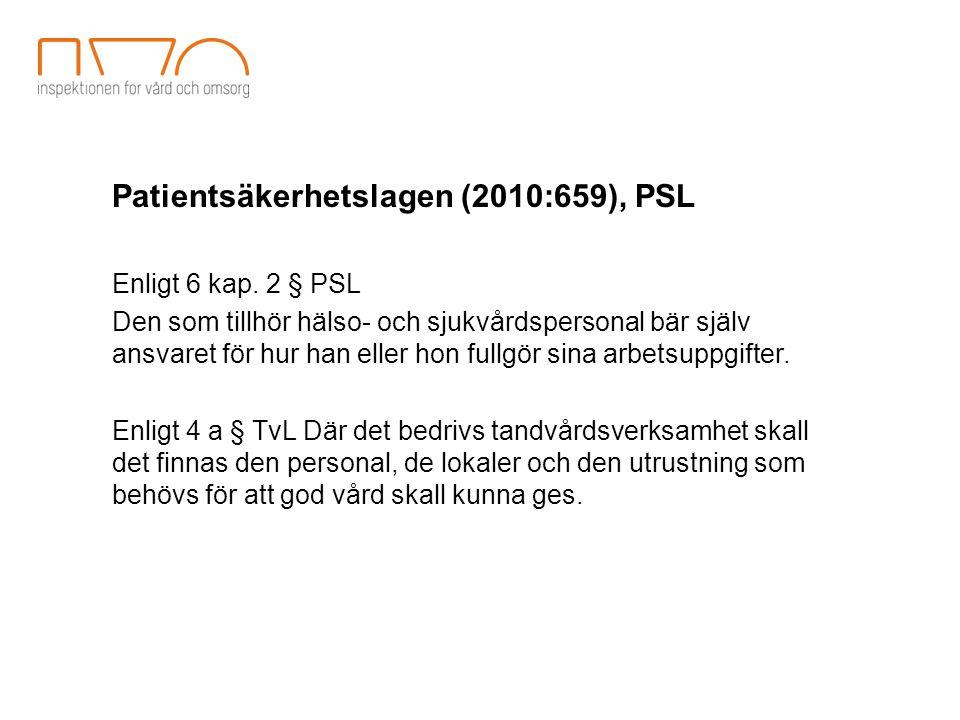Patientsäkerhetslagen (2010:659), PSL Enligt 6 kap. 2 § PSL Den som tillhör hälso- och sjukvårdspersonal bär själv ansvaret för hur han eller hon full