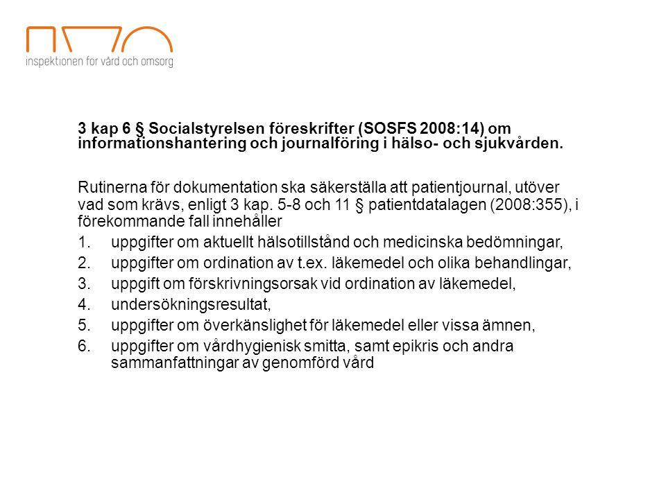 3 kap 6 § Socialstyrelsen föreskrifter (SOSFS 2008:14) om informationshantering och journalföring i hälso- och sjukvården. Rutinerna för dokumentation
