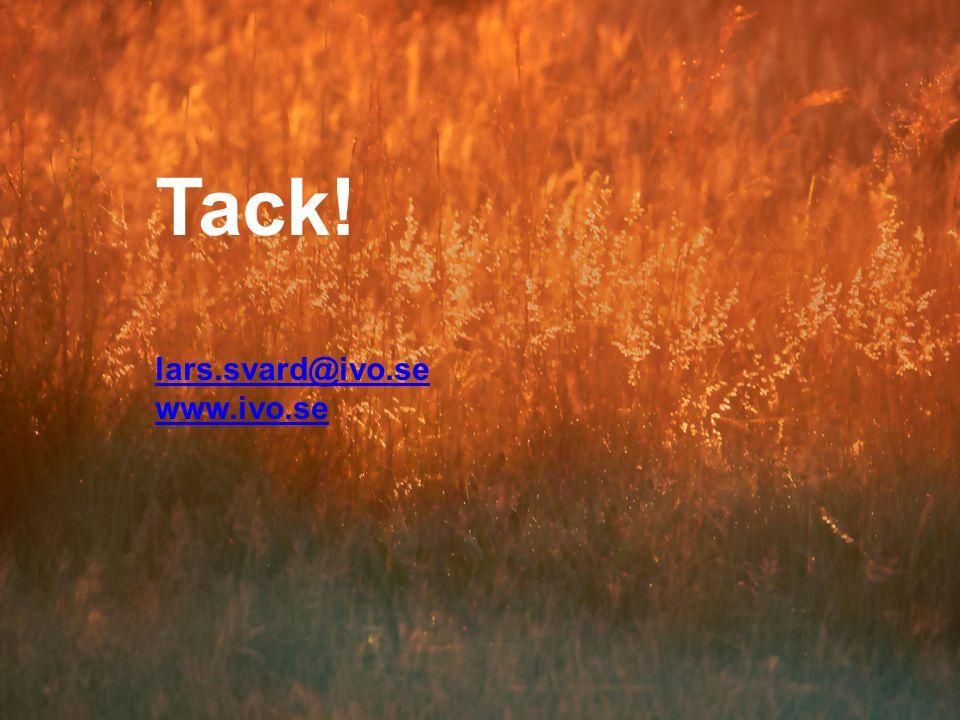 Tack! lars.svard@ivo.se www.ivo.se lars.svard@ivo.se www.ivo.se