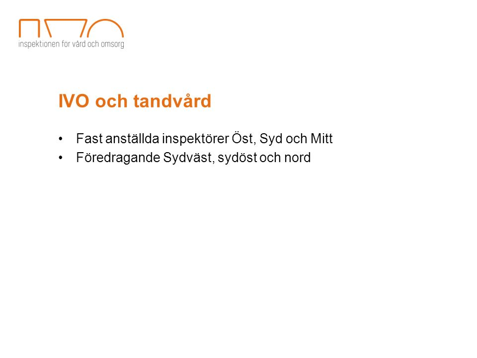 IVO och tandvård Fast anställda inspektörer Öst, Syd och Mitt Föredragande Sydväst, sydöst och nord