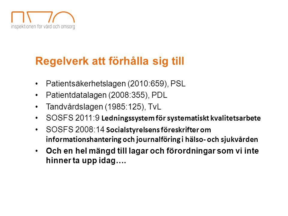 Regelverk att förhålla sig till Patientsäkerhetslagen (2010:659), PSL Patientdatalagen (2008:355), PDL Tandvårdslagen (1985:125), TvL SOSFS 2011:9 Led