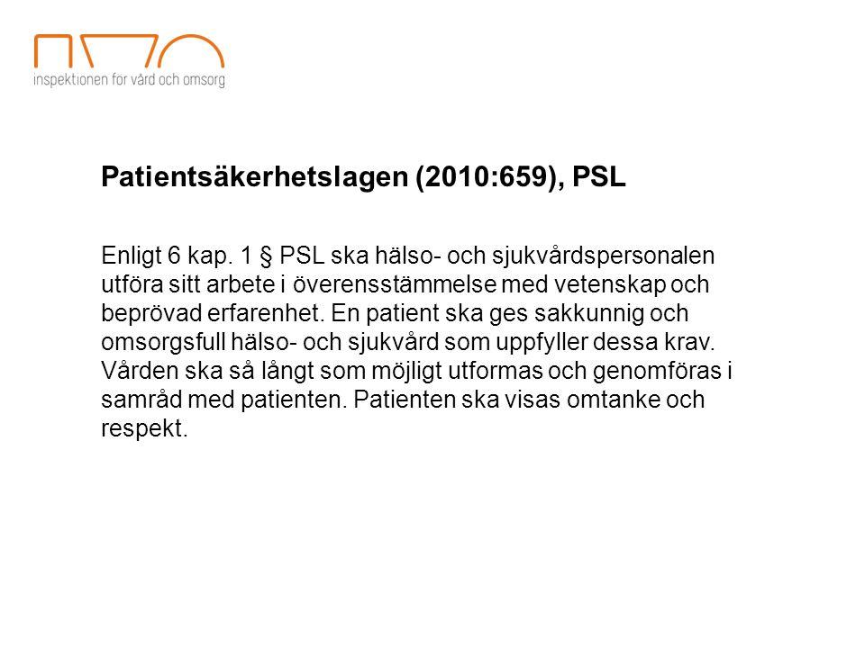 Patientsäkerhetslagen (2010:659), PSL Enligt 6 kap. 1 § PSL ska hälso- och sjukvårdspersonalen utföra sitt arbete i överensstämmelse med vetenskap och