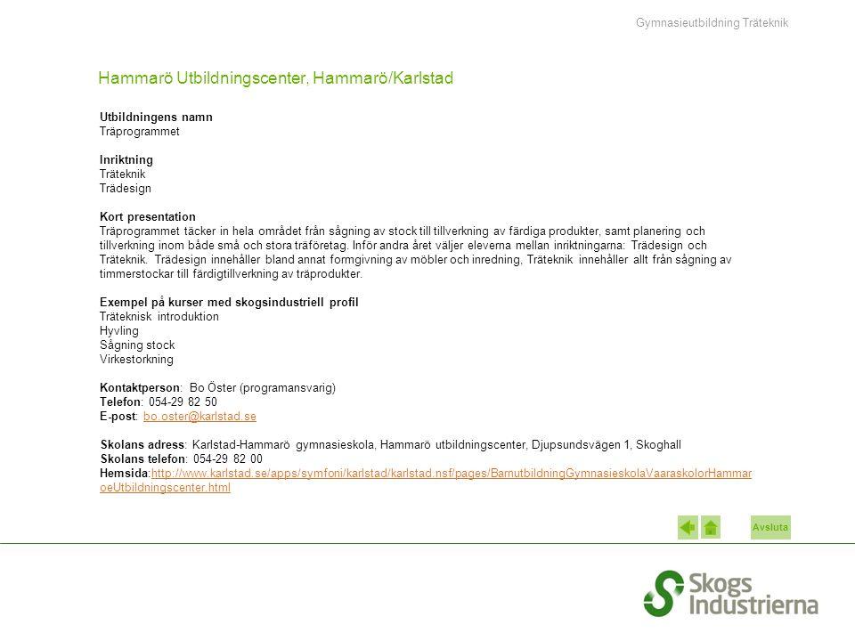 Avsluta Hammarö Utbildningscenter, Hammarö/Karlstad Utbildningens namn Träprogrammet Inriktning Träteknik Trädesign Kort presentation Träprogrammet täcker in hela området från sågning av stock till tillverkning av färdiga produkter, samt planering och tillverkning inom både små och stora träföretag.