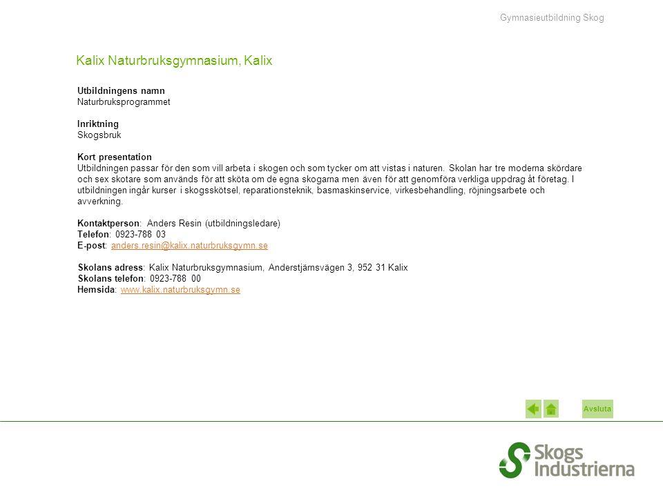 Avsluta Kalix Naturbruksgymnasium, Kalix Utbildningens namn Naturbruksprogrammet Inriktning Skogsbruk Kort presentation Utbildningen passar för den som vill arbeta i skogen och som tycker om att vistas i naturen.