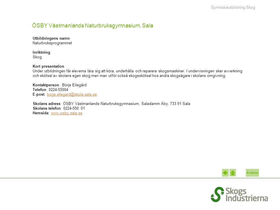 Avsluta ÖSBY Västmanlands Naturbruksgymnasium, Sala Utbildningens namn Naturbruksprogrammet Inriktning Skog Kort presentation Under utbildningen får eleverna lära sig att köra, underhålla och reparera skogsmaskiner.