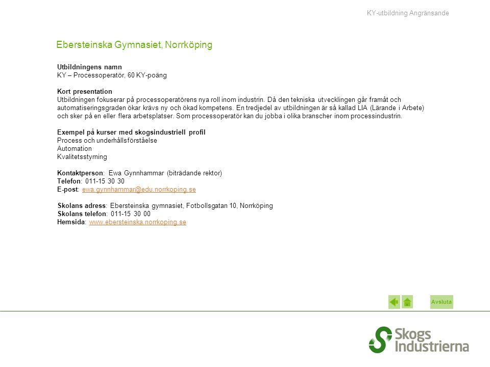 Avsluta Ebersteinska Gymnasiet, Norrköping Utbildningens namn KY – Processoperatör, 60 KY-poäng Kort presentation Utbildningen fokuserar på processoperatörens nya roll inom industrin.