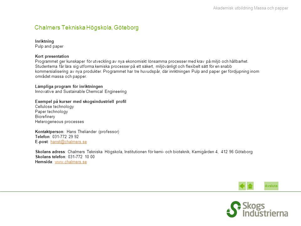 Avsluta Chalmers Tekniska Högskola, Göteborg Inriktning Pulp and paper Kort presentation Programmet ger kunskaper för utveckling av nya ekonomiskt lönsamma processer med krav på miljö och hållbarhet.