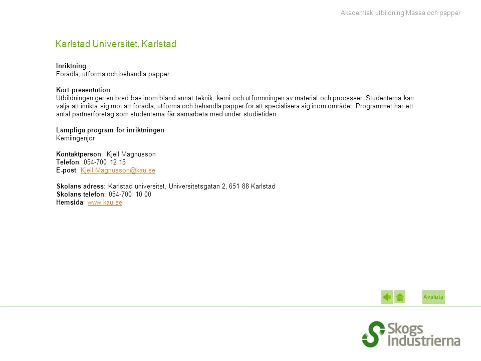 Avsluta Karlstad Universitet, Karlstad Inriktning Förädla, utforma och behandla papper Kort presentation Utbildningen ger en bred bas inom bland annat teknik, kemi och utformningen av material och processer.