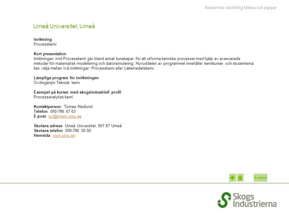 Avsluta Umeå Universitet, Umeå Inriktning Processkemi Kort presentation Inriktningen mot Processkemi ger bland annat kunskaper för att utforma kemiska processer med hjälp av avancerade metoder för matematisk modellering och datorsimulering.