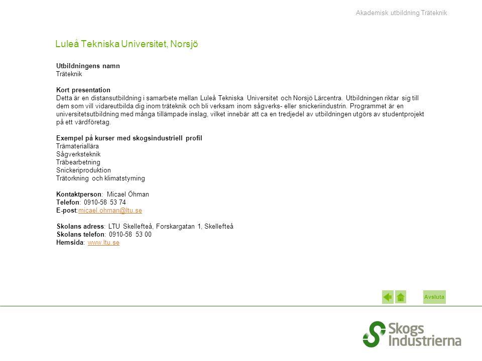 Avsluta Luleå Tekniska Universitet, Norsjö Utbildningens namn Träteknik Kort presentation Detta är en distansutbildning i samarbete mellan Luleå Tekniska Universitet och Norsjö Lärcentra.