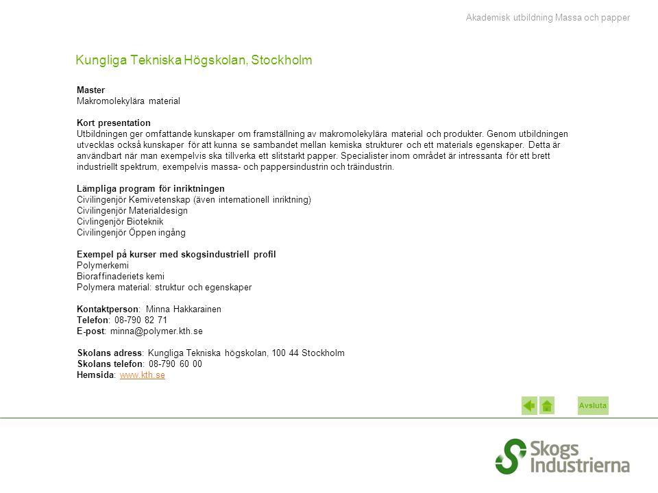 Avsluta Kungliga Tekniska Högskolan, Stockholm Master Makromolekylära material Kort presentation Utbildningen ger omfattande kunskaper om framställning av makromolekylära material och produkter.