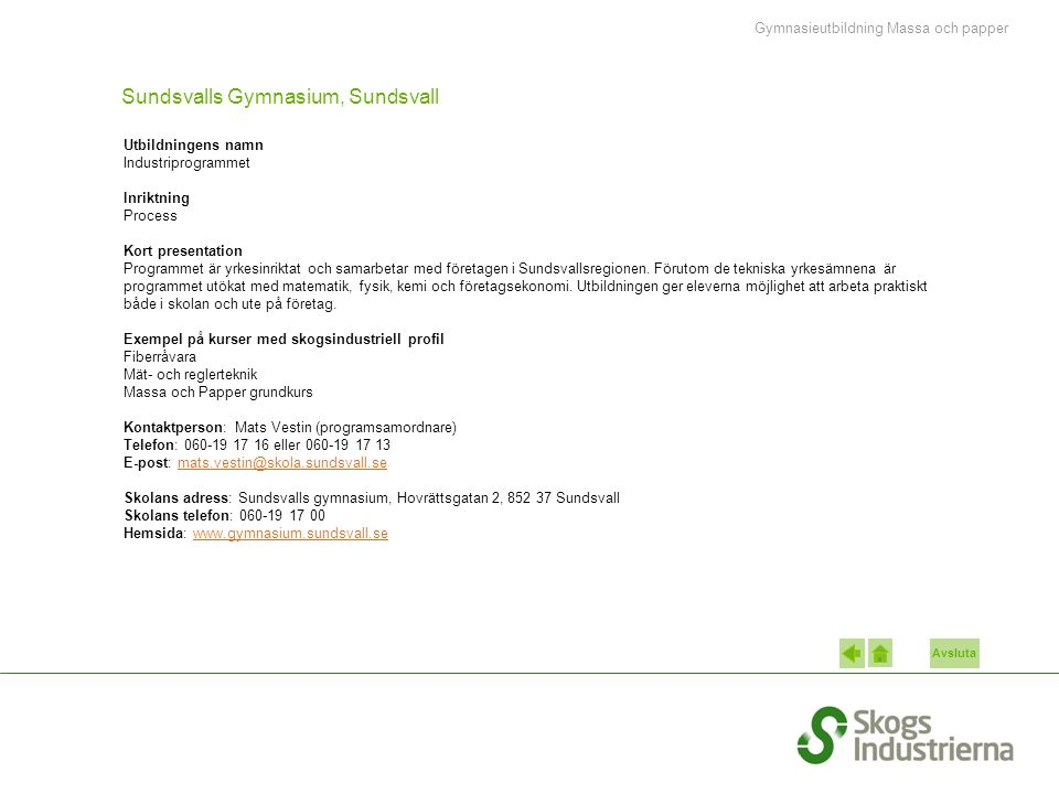 Avsluta Avancerad processoperatör/-tekniker, Sundsvall Inriktning Processoperatör/-tekniker Kort presentation Hösten 2010 startar Mittuniversitetet utbildningen tillsammans med regionens skogsindustri.