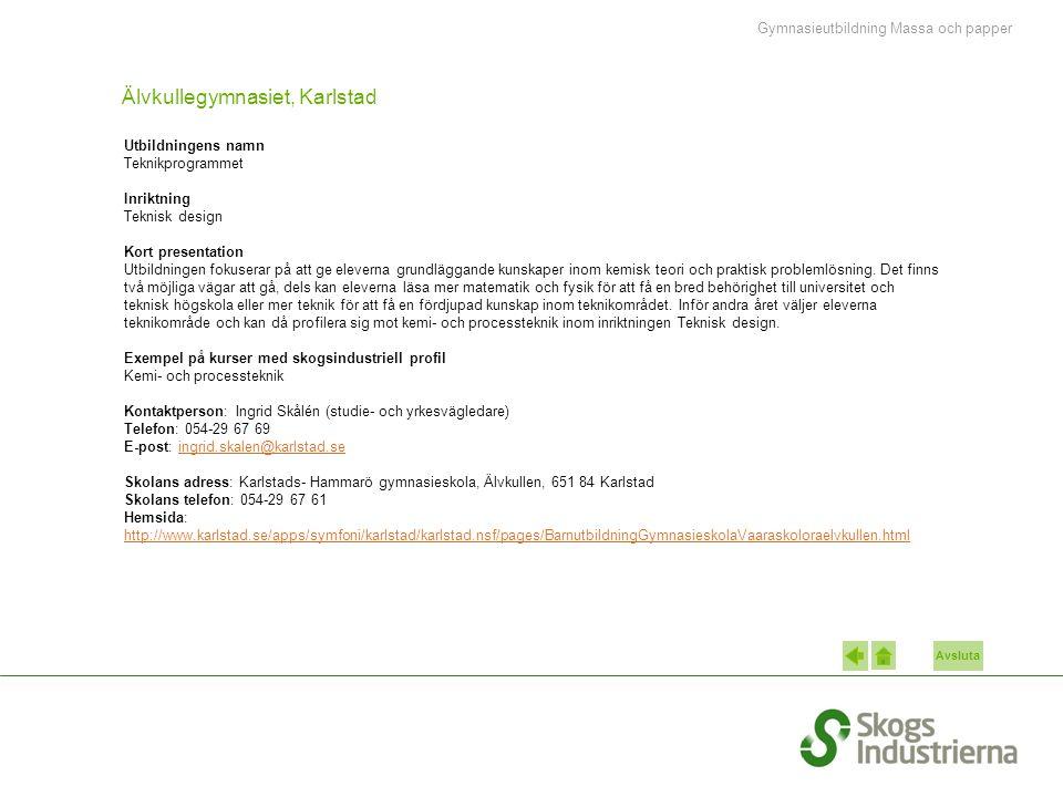 Avsluta Hammarö Utbildningscenter, Hammarö/Karlstad Utbildningens namn Industriprogrammet Inriktning Montage och underhåll Kort presentation Utbildningens fokus ligger på tillverkning, underhåll och service inom processindustrin.