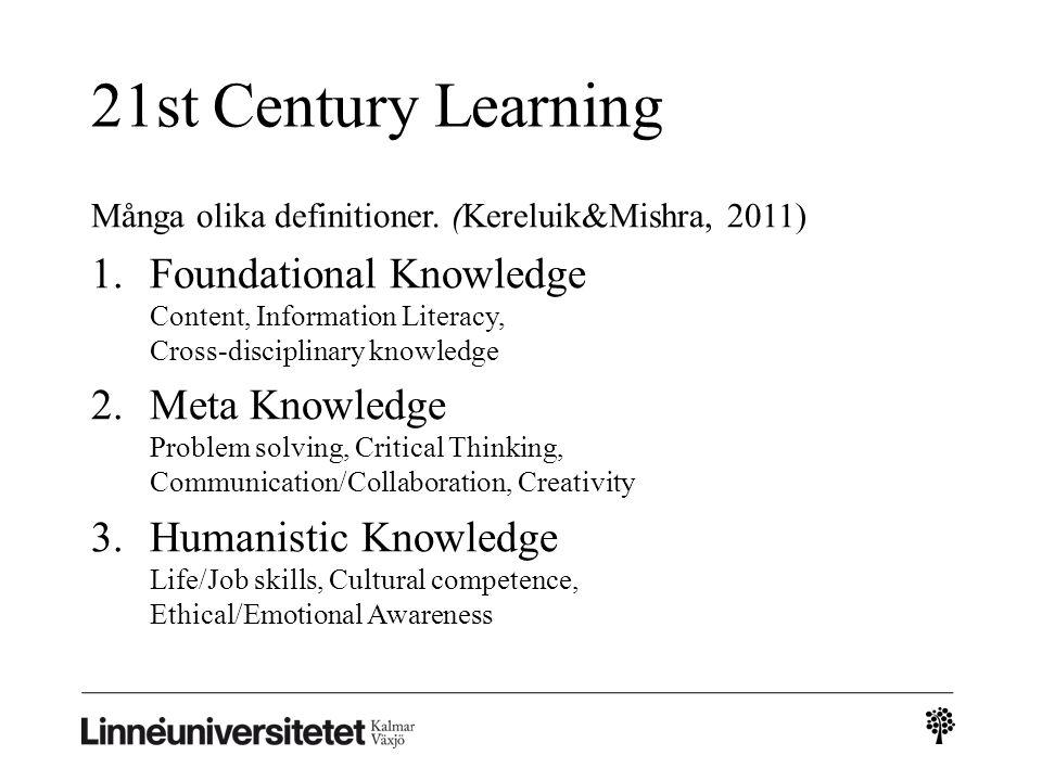 Många olika definitioner. (Kereluik&Mishra, 2011) 1.Foundational Knowledge Content, Information Literacy, Cross-disciplinary knowledge 2.Meta Knowledg