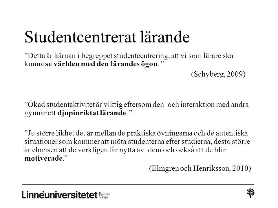 """""""Detta är kärnan i begreppet studentcentrering, att vi som lärare ska kunna se världen med den lärandes ögon. """" (Schyberg, 2009) """"Ökad studentaktivite"""