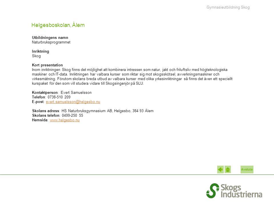 Avsluta Helgesboskolan, Ålem Utbildningens namn Naturbruksprogrammet Inriktning Skog Kort presentation Inom inriktningen Skog finns det möjlighet att kombinera intressen som natur, jakt och friluftsliv med högteknologiska maskiner och IT-data.