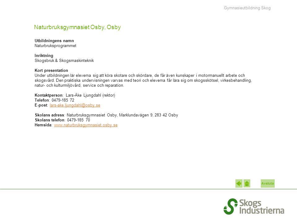 Avsluta Naturbruksgymnasiet Osby, Osby Utbildningens namn Naturbruksprogrammet Inriktning Skogsbruk & Skogsmaskinteknik Kort presentation Under utbildningen lär eleverna sig att köra skotare och skördare, de får även kunskaper i motormanuellt arbete och skogsvård.