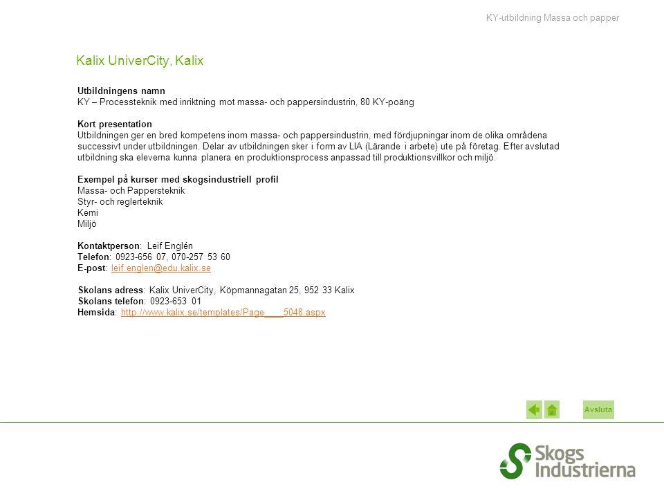 Avsluta Kalix UniverCity, Kalix Utbildningens namn KY – Processteknik med inriktning mot massa- och pappersindustrin, 80 KY-poäng Kort presentation Utbildningen ger en bred kompetens inom massa- och pappersindustrin, med fördjupningar inom de olika områdena successivt under utbildningen.