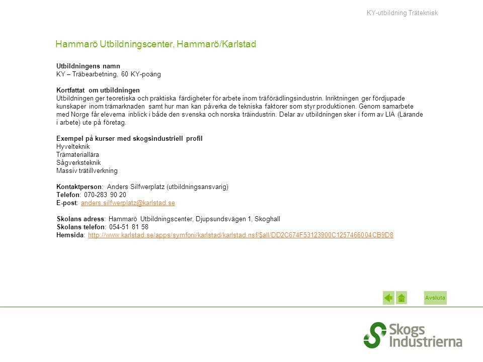 Avsluta Hammarö Utbildningscenter, Hammarö/Karlstad Utbildningens namn KY – Träbearbetning, 60 KY-poäng Kortfattat om utbildningen Utbildningen ger teoretiska och praktiska färdigheter för arbete inom träförädlingsindustrin.