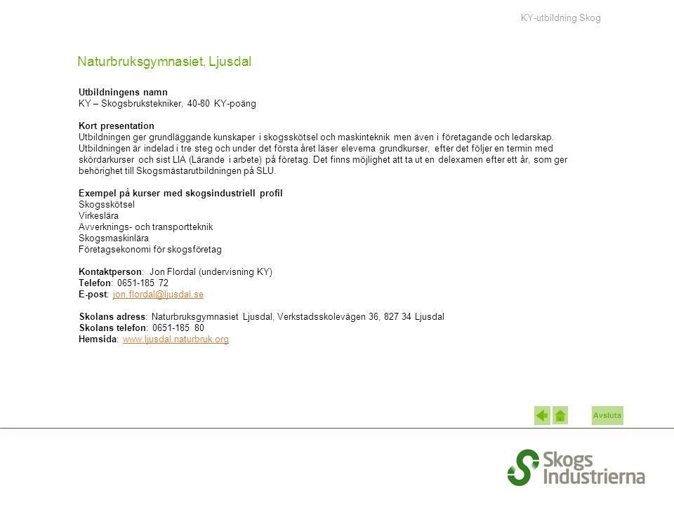 Avsluta Naturbruksgymnasiet, Ljusdal Utbildningens namn KY – Skogsbrukstekniker, 40-80 KY-poäng Kort presentation Utbildningen ger grundläggande kunskaper i skogsskötsel och maskinteknik men även i företagande och ledarskap.