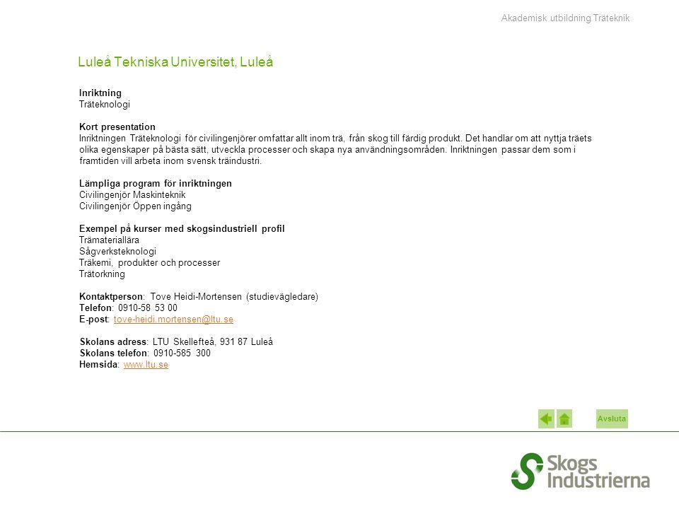 Avsluta Luleå Tekniska Universitet, Luleå Inriktning Träteknologi Kort presentation Inriktningen Träteknologi för civilingenjörer omfattar allt inom trä, från skog till färdig produkt.