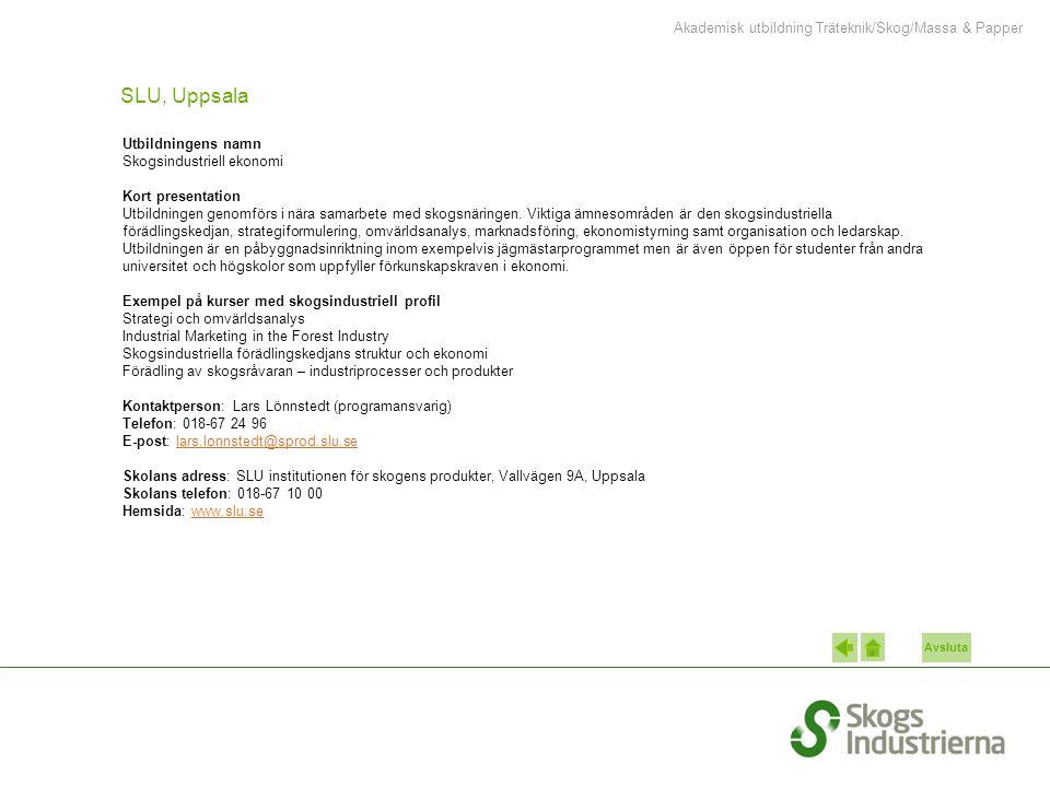 Avsluta SLU, Uppsala Utbildningens namn Skogsindustriell ekonomi Kort presentation Utbildningen genomförs i nära samarbete med skogsnäringen.
