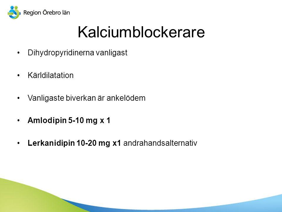 Sv Dihydropyridinerna vanligast Kärldilatation Vanligaste biverkan är ankelödem Amlodipin 5-10 mg x 1 Lerkanidipin 10-20 mg x1 andrahandsalternativ Kalciumblockerare