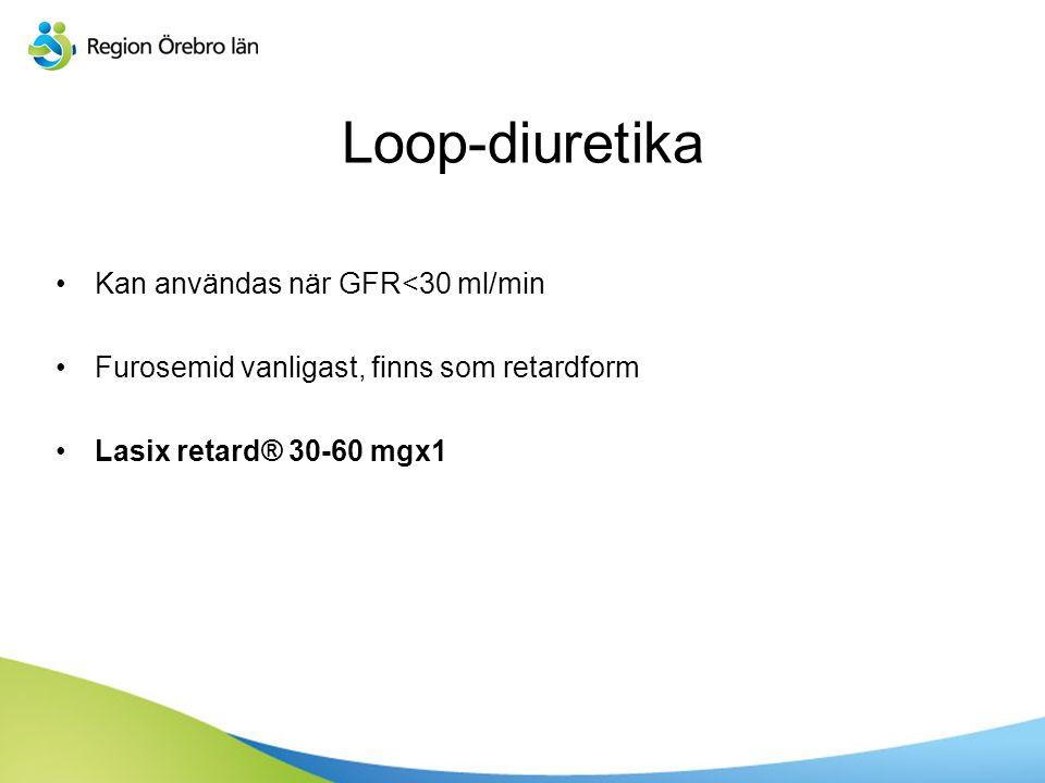 Sv Kan användas när GFR<30 ml/min Furosemid vanligast, finns som retardform Lasix retard® 30-60 mgx1 Loop-diuretika
