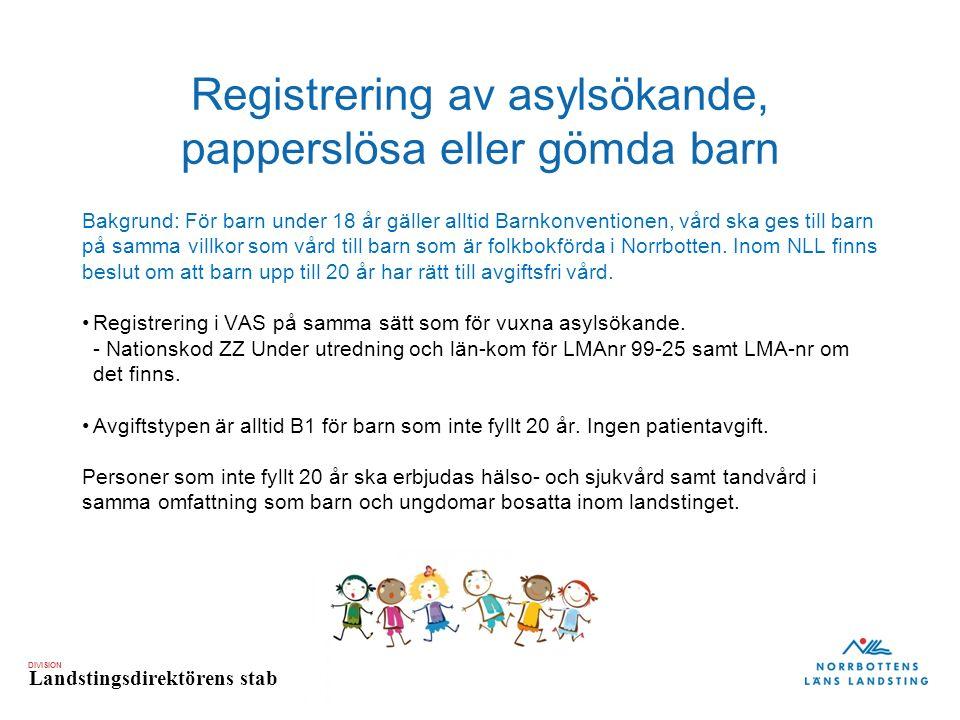 DIVISION Landstingsdirektörens stab Registrering av asylsökande, papperslösa eller gömda barn Bakgrund: För barn under 18 år gäller alltid Barnkonventionen, vård ska ges till barn på samma villkor som vård till barn som är folkbokförda i Norrbotten.