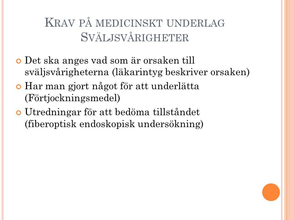 K RAV PÅ MEDICINSKT UNDERLAG S VÄLJSVÅRIGHETER Det ska anges vad som är orsaken till sväljsvårigheterna (läkarintyg beskriver orsaken) Har man gjort n