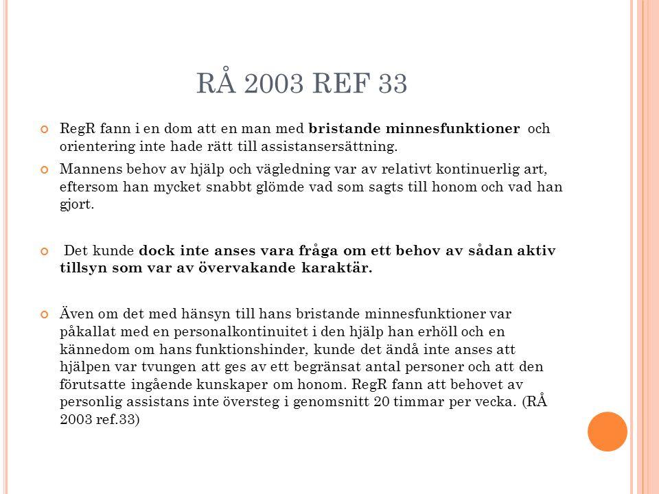 RÅ 2003 REF 33 RegR fann i en dom att en man med bristande minnesfunktioner och orientering inte hade rätt till assistansersättning. Mannens behov av
