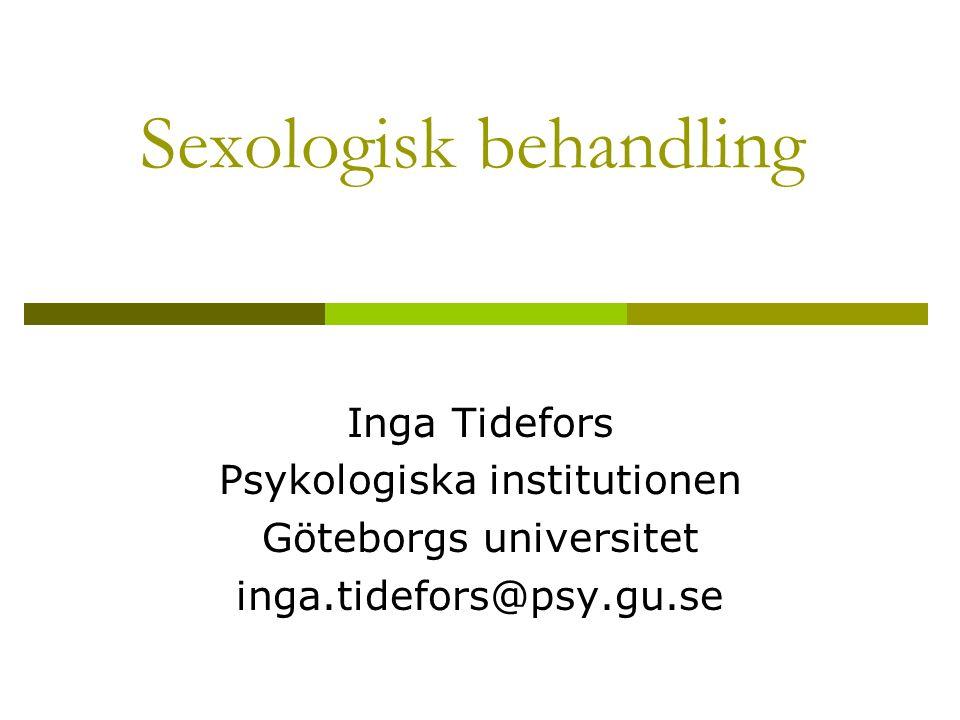 Sexologisk behandling Inga Tidefors Psykologiska institutionen Göteborgs universitet inga.tidefors@psy.gu.se