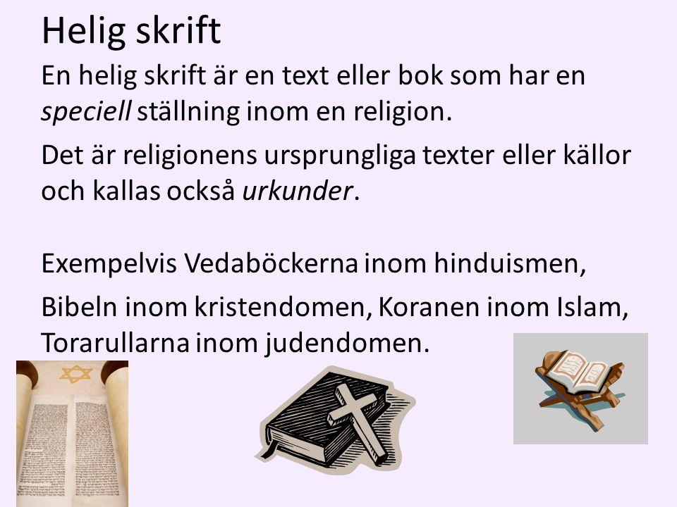 Helig skrift En helig skrift är en text eller bok som har en speciell ställning inom en religion.