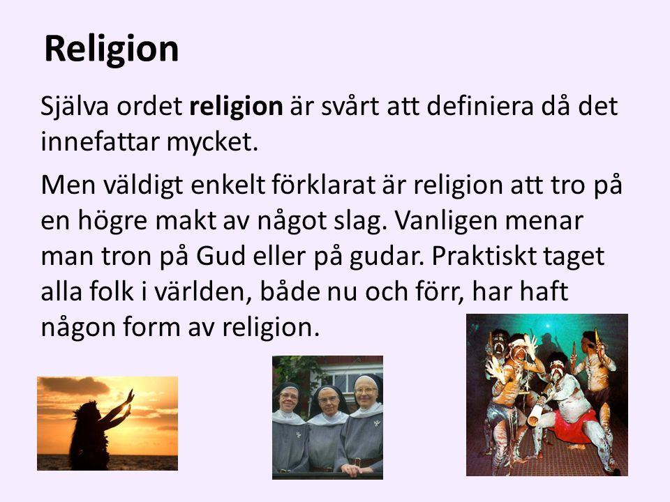 Religion Själva ordet religion är svårt att definiera då det innefattar mycket.