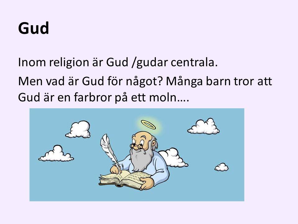 Gud Inom religion är Gud /gudar centrala. Men vad är Gud för något.