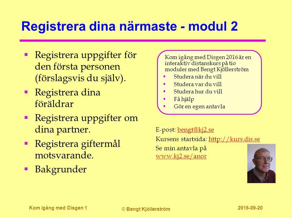 Registrera dina närmaste - modul 2 E-post: bengt@kj2.sebengt@kj2.se Kursens startsida: http://kurs.dis.sehttp://kurs.dis.se Se min antavla på www.kj2.